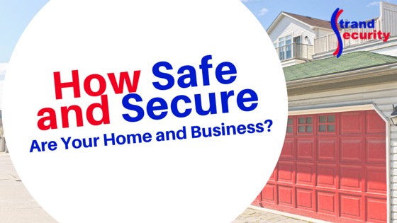 How Safe and Secure are your Home and Business?