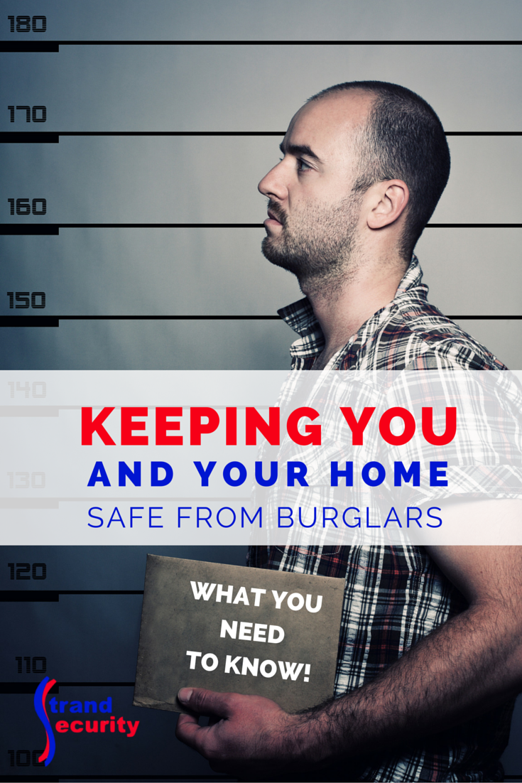 Keeping you and your home safe from burglars; what you need to know!