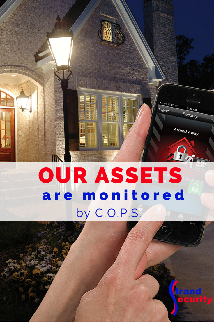 Our assets are monitored by COPS monitoring, the BEST monitoring station in the industry.