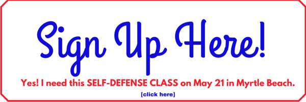 Register for the self-defense class in Myrtle Beach by clicking here