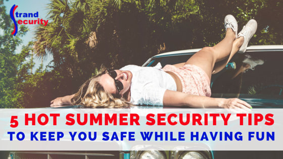 5 hot summer security tips to keep you safe while having fun
