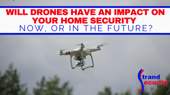 Will drones have an impact on your home security?